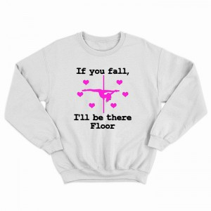 """Свитшот """"If You Fall I'l Be Ther Floor"""""""